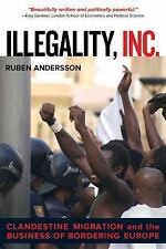 Illegality, Inc.: Clandestine Migration and the Business of Bordering Europe