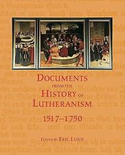 Documents from the History of Lutheranism, 1517-1750 by Eric Lund (2002, Other)