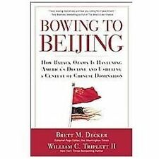 Bowing to Beijing : How Barack Obama Is Hastening America's Decline and Ushering
