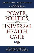 Power, Politics, and Universal Health Care: The Inside Story of a Century-Long B
