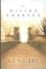The Divine Embrace: An Invitation To The Dance of Intimacy With Christ Ken Gire