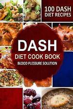 DASH Diet Cookbook : Blood Pressure Solution - 100 DASH Diet Recipes by...