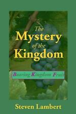 The Mystery of the Kingdom : Bearing Kingdom Fruit by Steven Lambert (2014,...