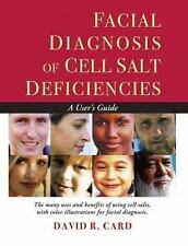 Facial Diagnosis of Cell Salt Deficiencies : A User's Guide by David R. Card...