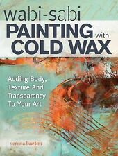 Paintings with Cols Wax : Adding Body, Depth and Transparency to Your Work by...