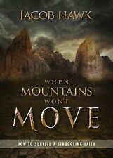 When Mountains Won't Move : How to Survive a Struggling Faith by Jacob Hawk...