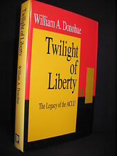 The Twilight of Liberty : The Legacy of the ACLU by William A. Donohue