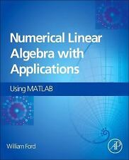 Numerical Linear Algebra with Applications : Using MATLAB by William Ford...
