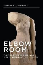 Elbow Room : The Varieties of Free Will Worth Wanting by D. C. Dennett (2015,...