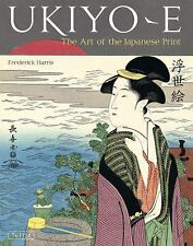 Ukiyo-E : The Art of the Japanese Print by Frederick Harris (2011, Hardcover)