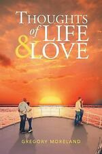 Thoughts of Life and Love by Gregory Moreland (2015, Paperback)
