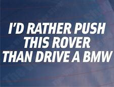I'D RATHER PUSH THIS ROVER THAN DRIVE A BMW Funny Car/Window/Bumper Sticker