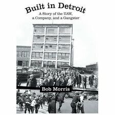Built in Detroit : A Story of the UAW, a Company, and a Gangster by Bob...
