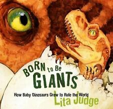 Born to Be Giants How Baby Dinosaurs Grew to Rule the World book  by Lita Judge