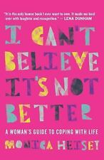 I Can't Believe It's Not Better : The Grown-Ass Woman's Guide to Life by...