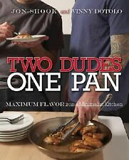 Two Dudes, One Pan : Maximum Flavor from a Minimalist Kitchen by Jon Shook...