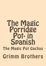 The Magic Porridge Pot- in Spanish by Brothers Grimm (2015, Paperback)