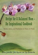 Recipe for A Balanced Mom - An Inspirational Cookbook: Recipes, Advice, and Medi