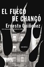 El Fuego de Chango: Una Novela (Spanish Edition), Quinonez, Ernesto, Good Book