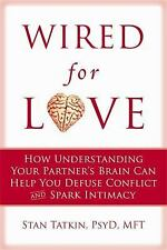 Wired for Love : How Understanding Your Partner's Brain and Attachment Style...