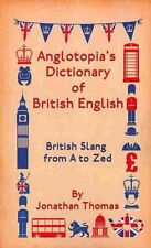 Anglotopia's Dictionary of British English British Slang from A... 9781482014211