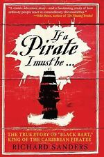 "If a Pirate I Must Be...: The True Story of ""Black Bart,"" King of the Caribbean"