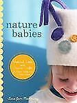 Nature Babies: Natural Knits and Organic Crafts for Moms, Babies, and a Better W