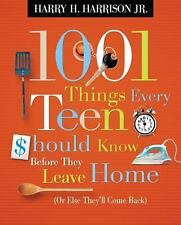 1001 Things Every Teen Should Know Before They Leave Home: (Or Else They'll Com