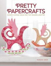 Pretty Papercrafts : Sweet and Simple Ideas for the Modern Crafter by Mareike...