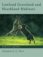 Habitat Guides: Lowland Grassland and Heathland Habitats by Elizabeth Price...