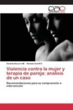 Violencia Contra la Mujer y Terapia de Pareja : Analisis de un Caso by...
