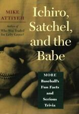 Ichiro, Satchel, and the Babe: More Baseball's Fun Facts and Serious Trivia