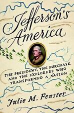 Jefferson's America: The President, the Purchase, and the Explorers Who Transfor