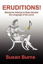 ERUDITIONS!: (Being the Attempt to Make Genteel the Language of the Lyric) by B