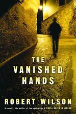 The Vanished Hands by Robert Wilson (2005, Hardcover)