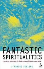 Fantastic Spiritualities : Monsters, Heroes, and the Contemporary Religious...