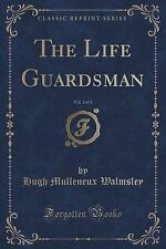 The Life Guardsman, Vol. 3 of 3 (Classic Reprint) by Walmsley, Hugh Mulleneux