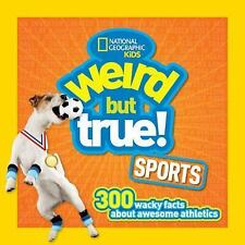 Weird but True Sports: 300 Wacky Facts About Awesome Athletics by National Geog