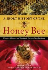 A Short History of the Honey Bee : Humans, Flowers, and Bees in the Eternal Cha…