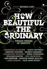 How Beautiful the Ordinary : Twelve Stories of Identity by Michael Cart,...