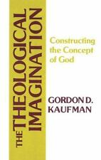 The Theological Imagination : Constructing the Concept of God by Gordon D....