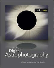 Digital Astrophotography - A Guide to Capturing the Cosmos **FREE POSTAGE**