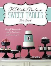 The Cake Parlour Sweet Tables: Beautiful Baking Displays with 40 Themed Cakes, C