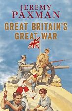 Great Britain's Great War: A Sympathetic History of Our Gravest Folly by...