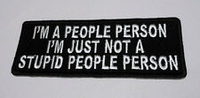 P3 I'm A People Person Just Not A Stupid Funny Humour Iron on Patch Laugh Biker
