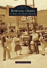 Images of America: Bowling Green : A Town and Gown History by Stephen M....