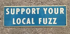 Support Your Local Fuzz Police Law Biker Motorcycle Ed Roth Vintage Sign CA 60's