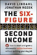The Six-Figure Second Income: How To Start and Grow A Successful Online Business