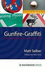 Gunfire Graffiti: Overlooked Gun Crime in the UK, Seiber, Matt, Very Good, Paper