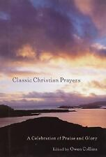 Classic Christian Prayers : A Celebration of Praise and Glory (2003, Hardcover)
